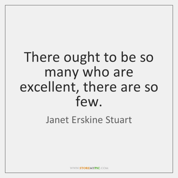 There ought to be so many who are excellent, there are so ...