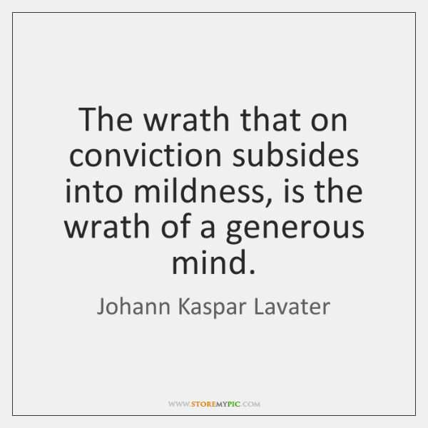 The wrath that on conviction subsides into mildness, is the wrath of ...