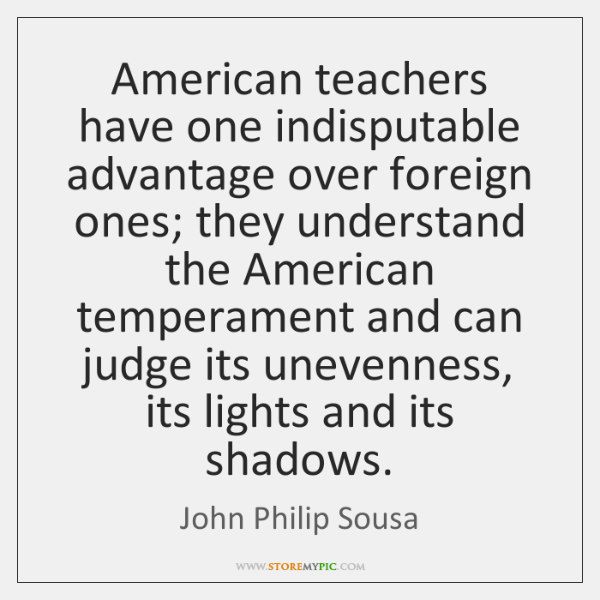 American teachers have one indisputable advantage over foreign ones; they understand the ...