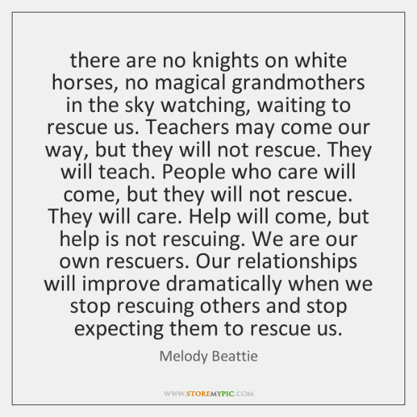 there are no knights on white horses, no magical grandmothers in the ...