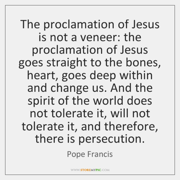 The proclamation of Jesus is not a veneer: the proclamation of Jesus ...