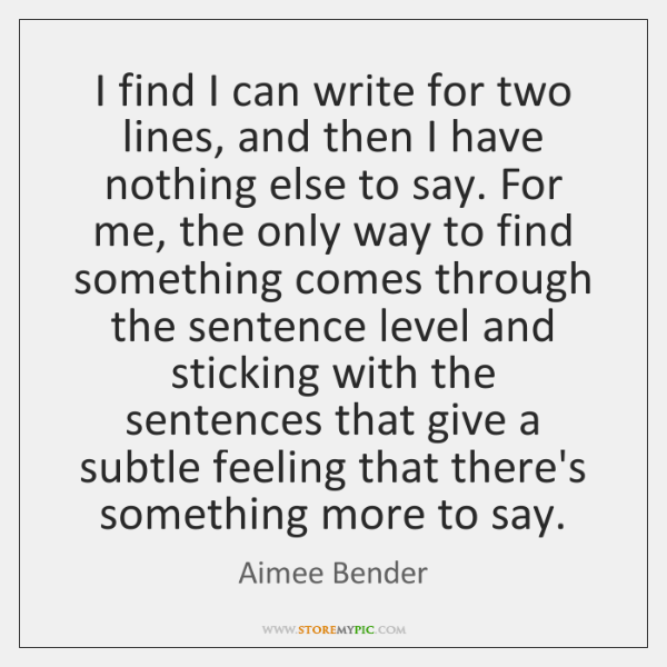 I find I can write for two lines, and then I have ...