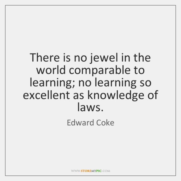 There is no jewel in the world comparable to learning; no learning ...