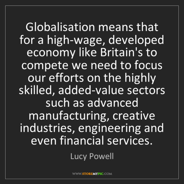 Lucy Powell: Globalisation means that for a high-wage, developed economy...