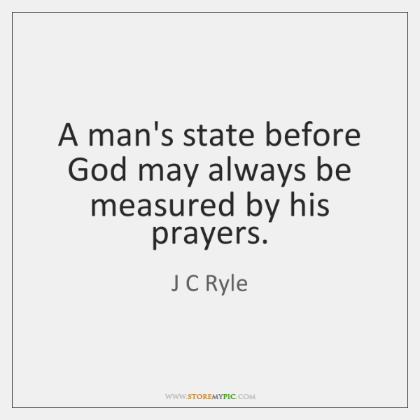 A man's state before God may always be measured by his prayers.