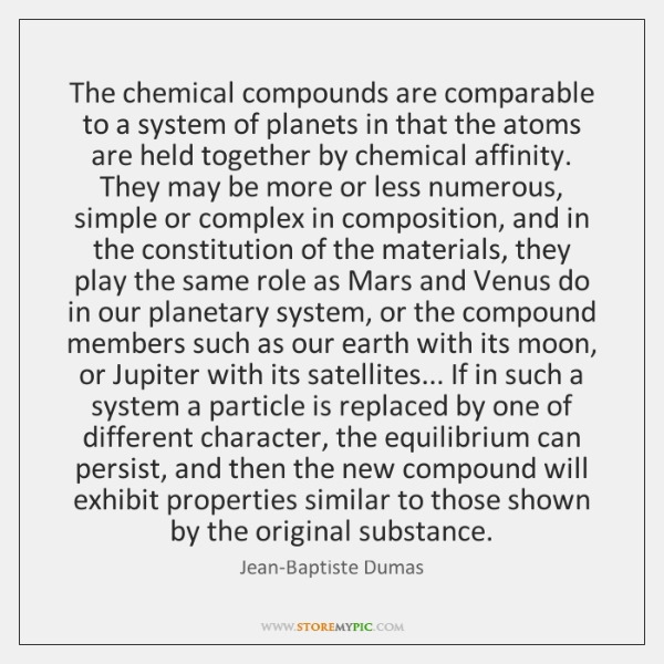 The chemical compounds are comparable to a system of planets in that ...