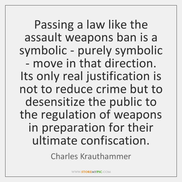 Passing a law like the assault weapons ban is a symbolic - ...