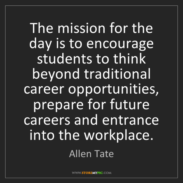 Allen Tate: The mission for the day is to encourage students to think...