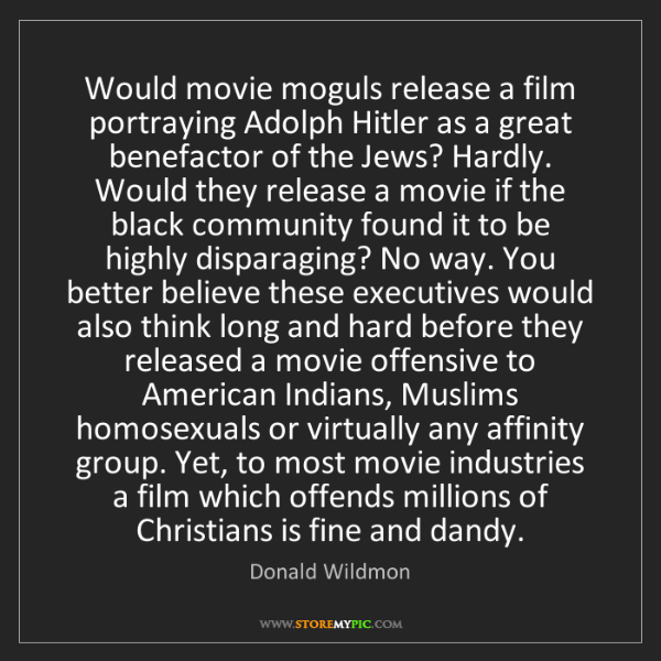 Donald Wildmon: Would movie moguls release a film portraying Adolph Hitler...