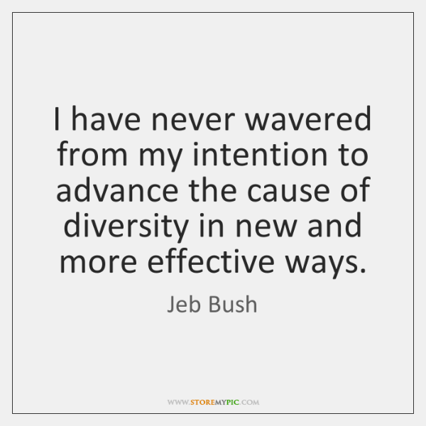 I have never wavered from my intention to advance the cause of ...