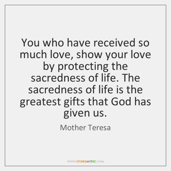 You who have received so much love, show your love by protecting ...
