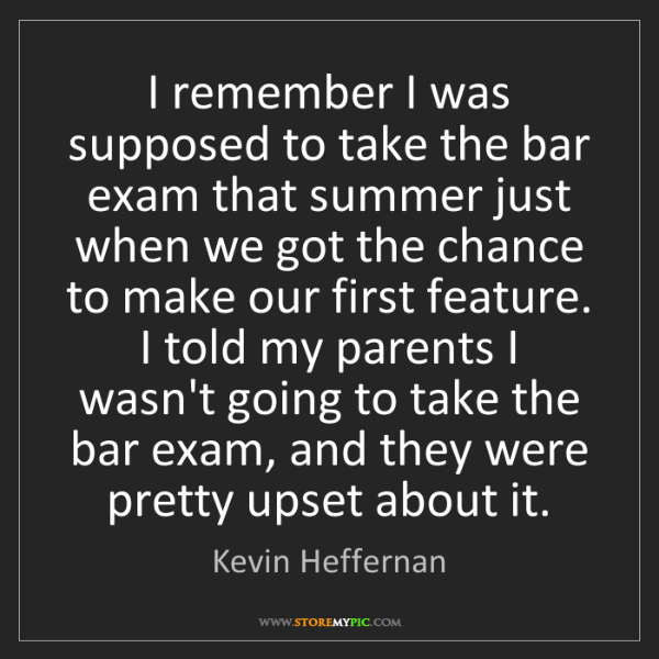 Kevin Heffernan: I remember I was supposed to take the bar exam that summer...