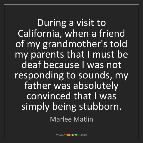 Marlee Matlin: During a visit to California, when a friend of my grandmother's...