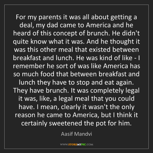Aasif Mandvi: For my parents it was all about getting a deal, my dad...