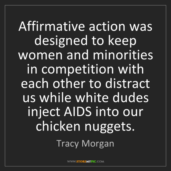 Tracy Morgan: Affirmative action was designed to keep women and minorities...