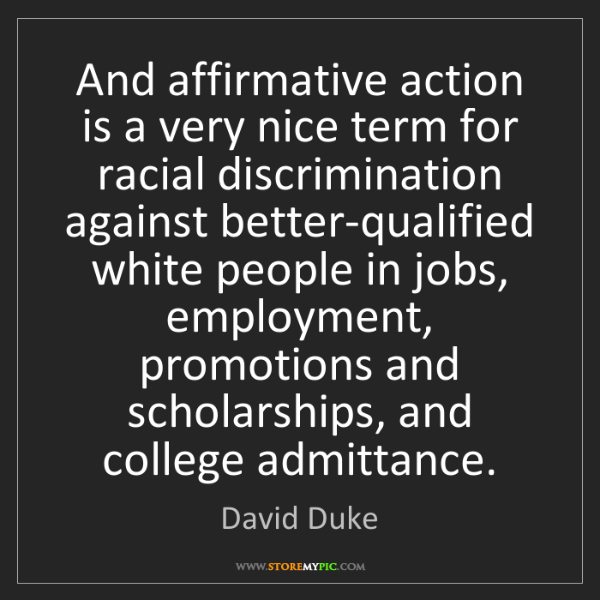 David Duke: And affirmative action is a very nice term for racial...