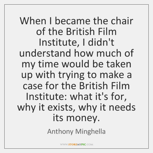 When I became the chair of the British Film Institute, I didn't ...