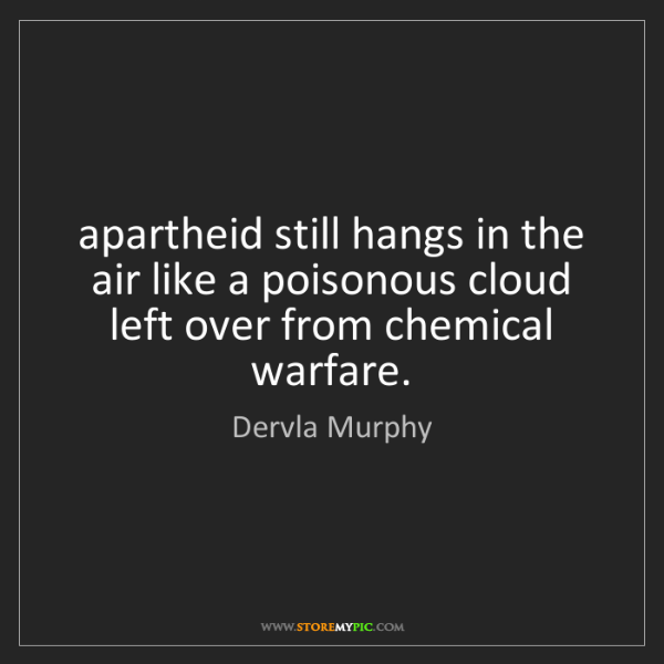 Dervla Murphy: apartheid still hangs in the air like a poisonous cloud...