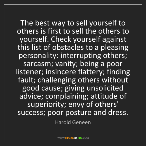 Harold Geneen: The best way to sell yourself to others is first to sell...