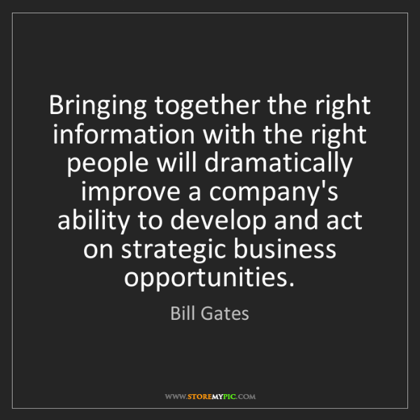 Bill Gates: Bringing together the right information with the right...