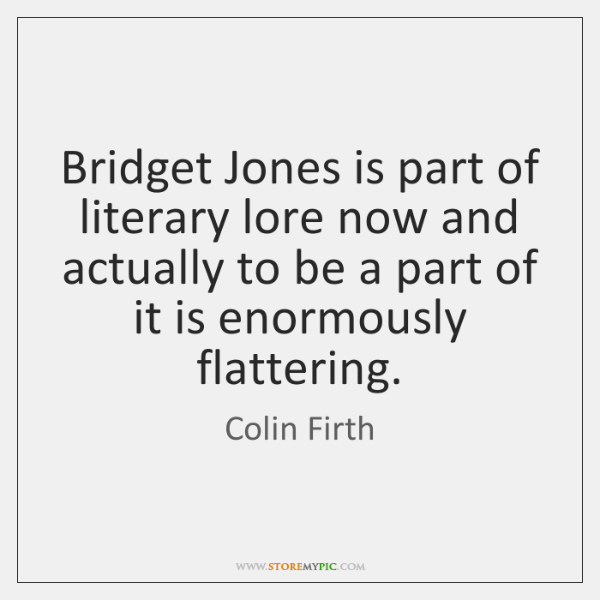 Bridget Jones is part of literary lore now and actually to be ...