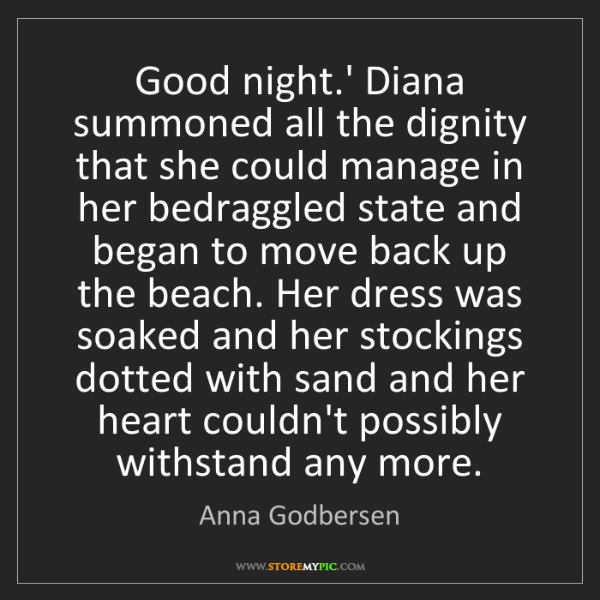 Anna Godbersen: Good night.' Diana summoned all the dignity that she...
