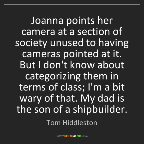 Tom Hiddleston: Joanna points her camera at a section of society unused...