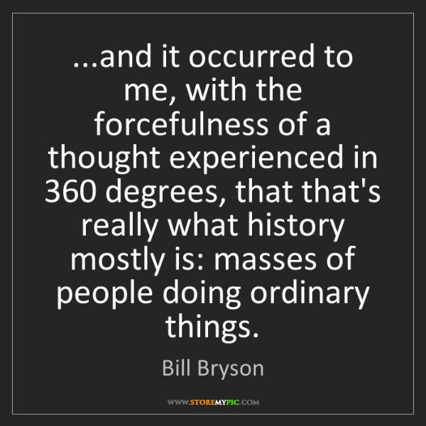 Bill Bryson: ...and it occurred to me, with the forcefulness of a...