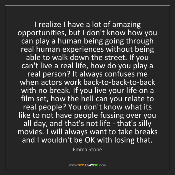 Emma Stone: I realize I have a lot of amazing opportunities, but...