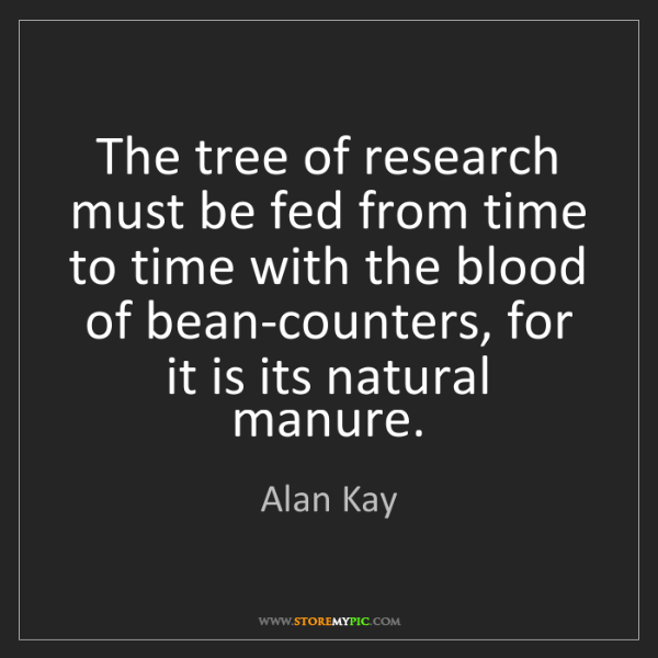 Alan Kay: The tree of research must be fed from time to time with...