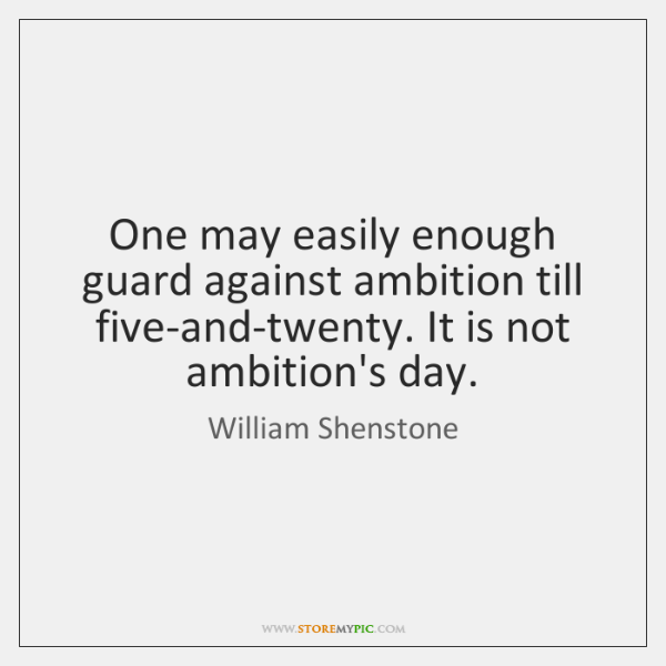 One may easily enough guard against ambition till five-and-twenty. It is not ...