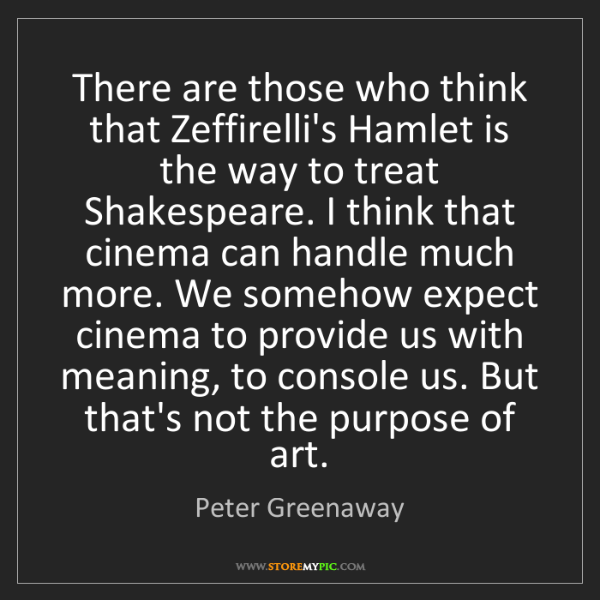 Peter Greenaway: There Are Those Who Think That Zeffirelli