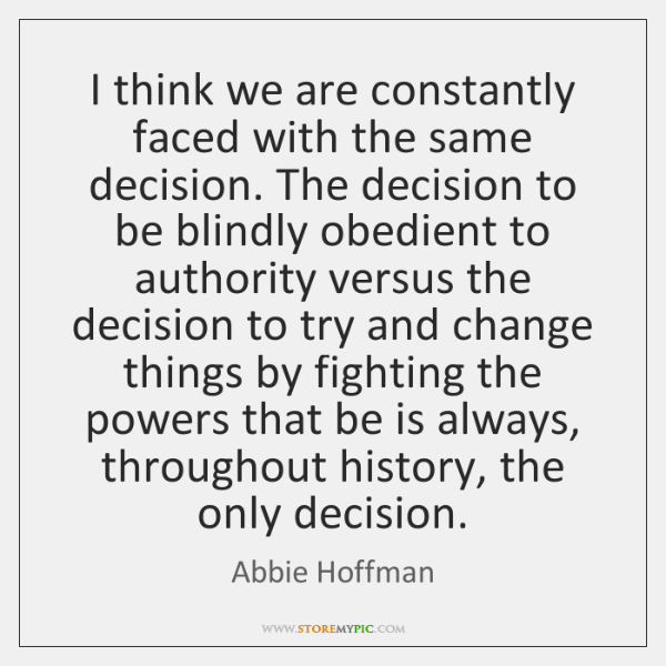 I think we are constantly faced with the same decision. The decision ...