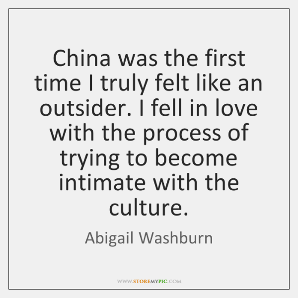 China was the first time I truly felt like an outsider. I ...