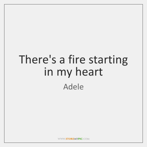 There's a fire starting in my heart