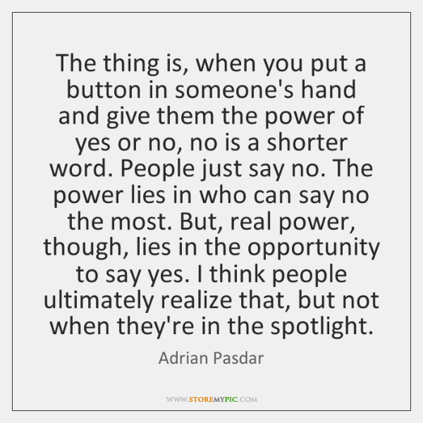 The thing is, when you put a button in someone's hand and ...