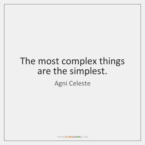 The most complex things are the simplest.