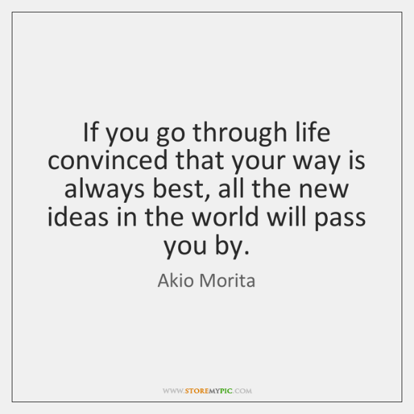 If you go through life convinced that your way is always best, ...