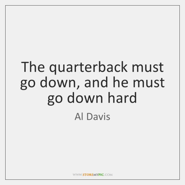 The quarterback must go down, and he must go down hard