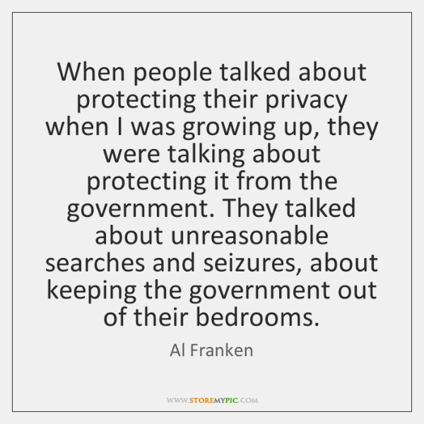 When people talked about protecting their privacy when I was growing up, ...