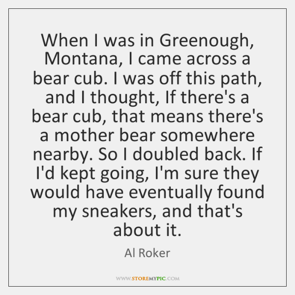 When I was in Greenough, Montana, I came across a bear cub. ...