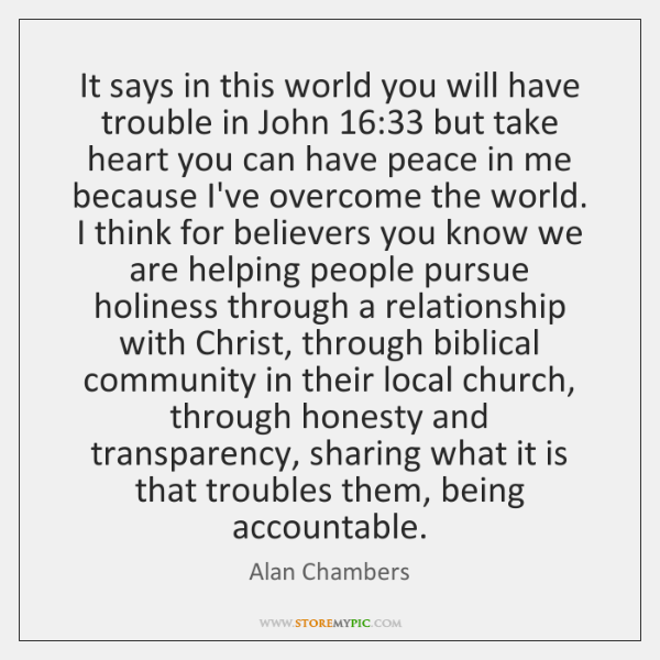 It says in this world you will have trouble in John 16:33 but ...