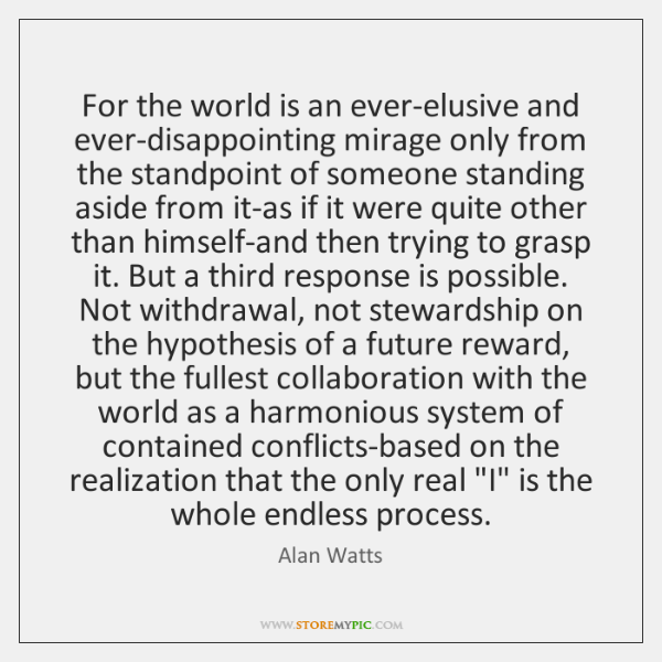 For the world is an ever-elusive and ever-disappointing mirage only from the ...