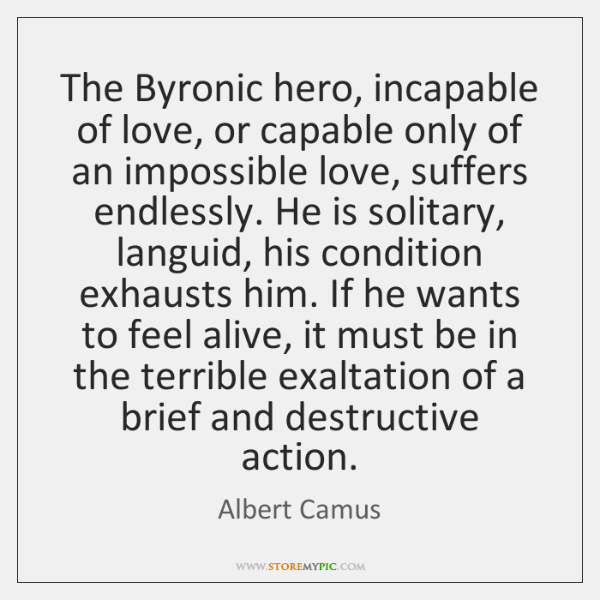 The Byronic hero, incapable of love, or capable only of an impossible ...