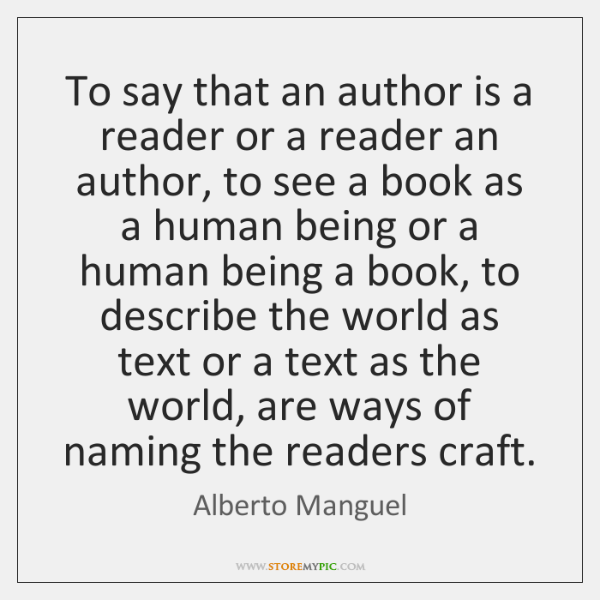 To say that an author is a reader or a reader an ...