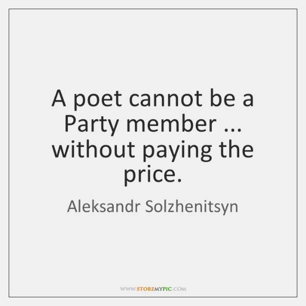 A poet cannot be a Party member ... without paying the price.