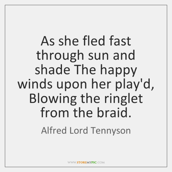 As she fled fast through sun and shade The happy winds upon ...