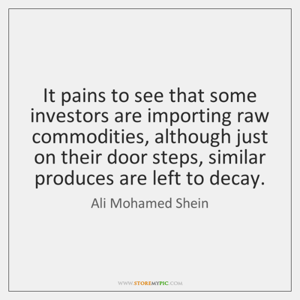 It pains to see that some investors are importing raw commodities, although ...
