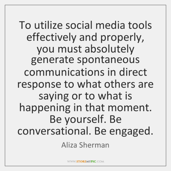 To utilize social media tools effectively and properly, you must absolutely generate ...