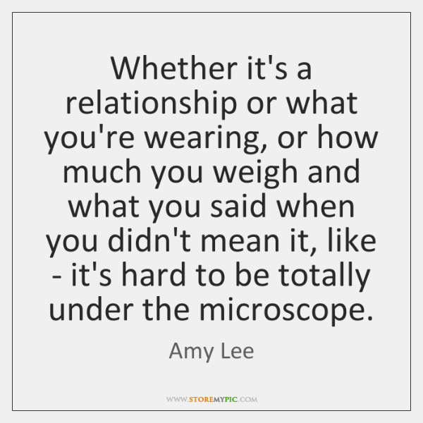 Whether it's a relationship or what you're wearing, or how much you ...